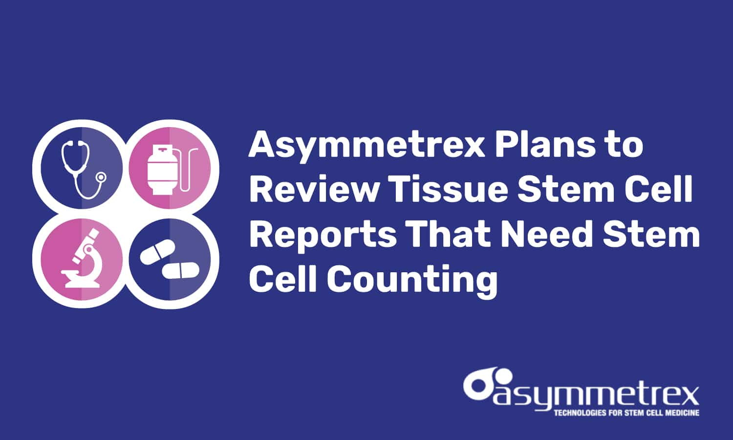 Asymmetrex Plans to Review Tissue Stem Cell Reports that Need Stem Cell Counting
